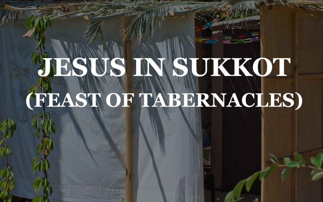 Jesus in Sukkot | Feast of Tabernacles